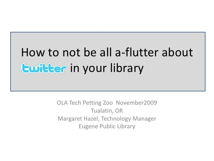 How to not be all a-flutter about        in your library      OLA Tech Petting Zoo November2009                  Tualatin,...