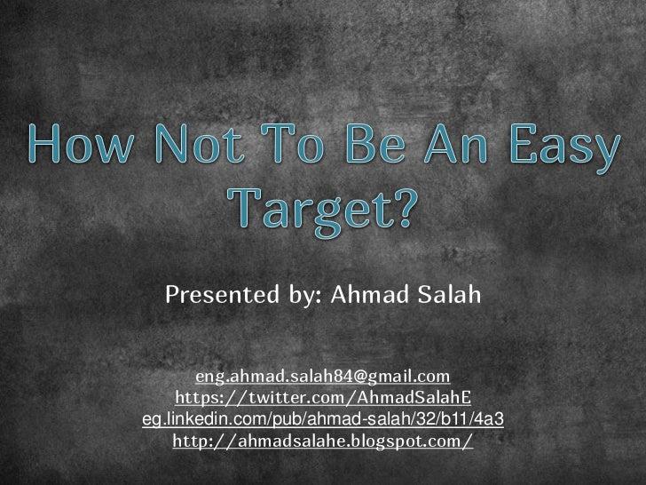 Presented by: Ahmad Salah       eng.ahmad.salah84@gmail.com     https://twitter.com/AhmadSalahEeg.linkedin.com/pub/ahmad-s...