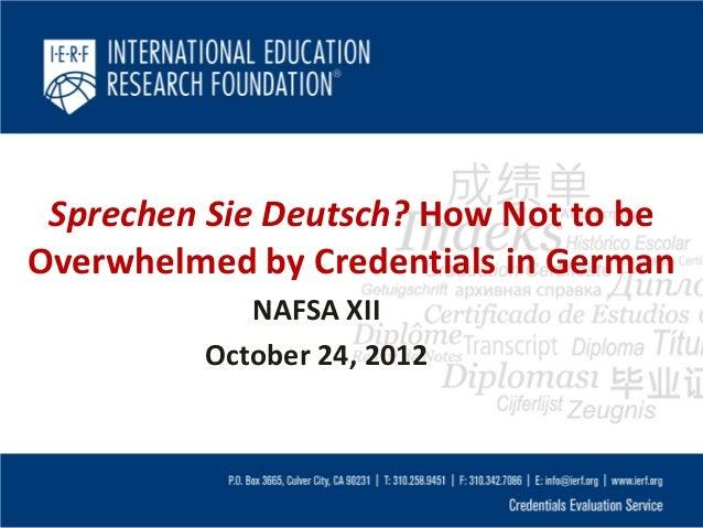 Sprechen Sie Deutsch? How Not to beOverwhelmed by Credentials in German            NAFSA XII         October 24, 2012