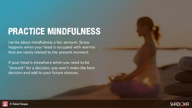I write about mindfulness a fair amount. Stress happens when your head is occupied with worries that are rarely related to...