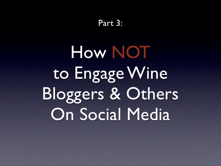Part 3:       How NOT  to Engage Wine Bloggers & Others  On Social Media