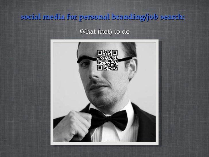social media for personal branding/job search:  <ul><li>What (not) to do </li></ul>