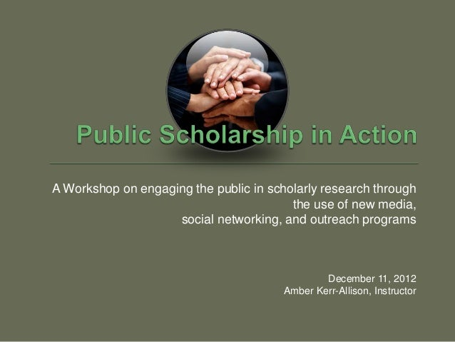 A Workshop on engaging the public in scholarly research through                                         the use of new med...