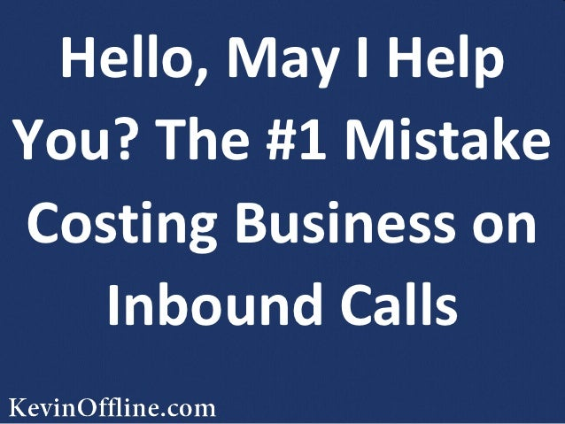 Hello, May I HelpYou? The #1 MistakeCosting Business on   Inbound Calls
