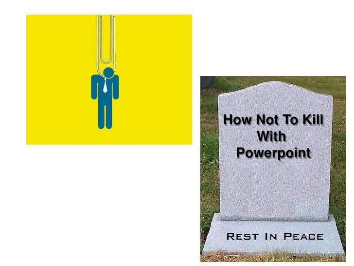 How Not To Kill<br />With <br />Powerpoint<br />