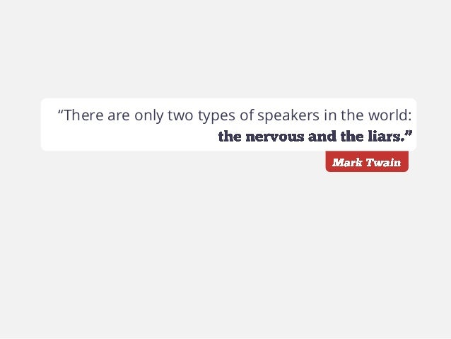 """There are only two types of speakers in the world:"