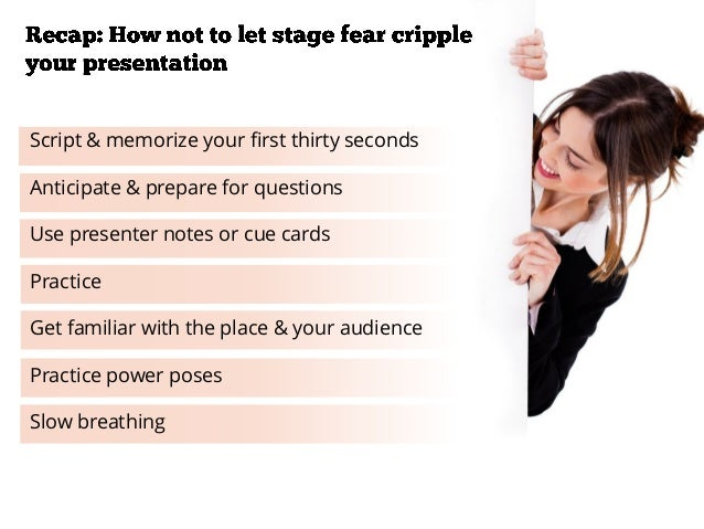 Script & memorize your first thirty seconds Anticipate & prepare for questions Use presenter notes or cue cards Practice G...