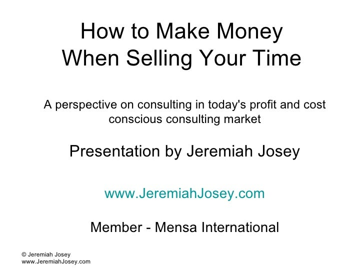 How to Make Money  When Selling Your Time  A perspective on consulting in today's profit and cost conscious consulting mar...