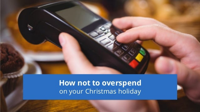 How not to overspend on your Christmas holiday