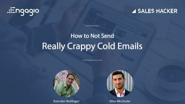 How to Not Send Really Crappy Cold Emails Brandon Redlinger Max Altschuler