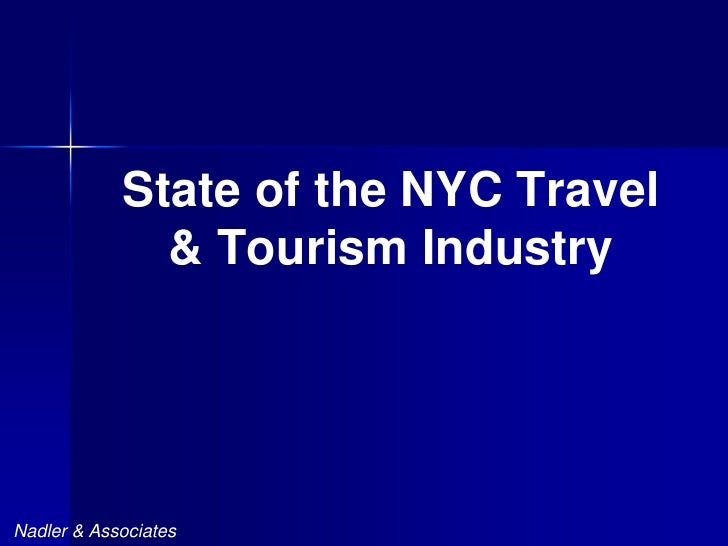 State of the NYC Travel               & Tourism Industry     Nadler & Associates