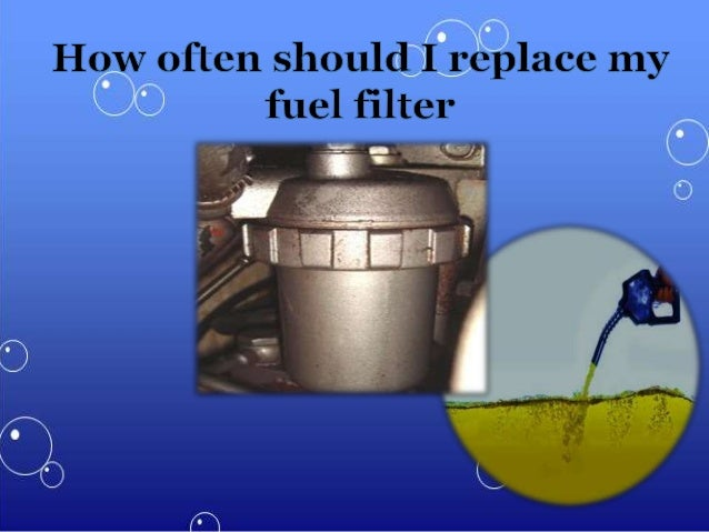 how often should i replace my fuel filter. Black Bedroom Furniture Sets. Home Design Ideas