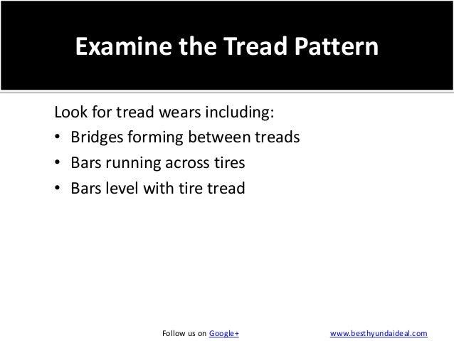 Examine the Tread Pattern Look for tread wears including: • Bridges forming between treads • Bars running across tires • B...