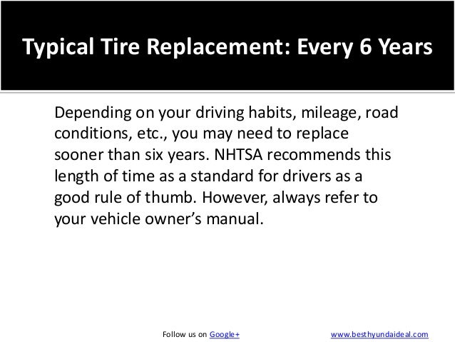 Typical Tire Replacement: Every 6 Years Depending on your driving habits, mileage, road conditions, etc., you may need to ...