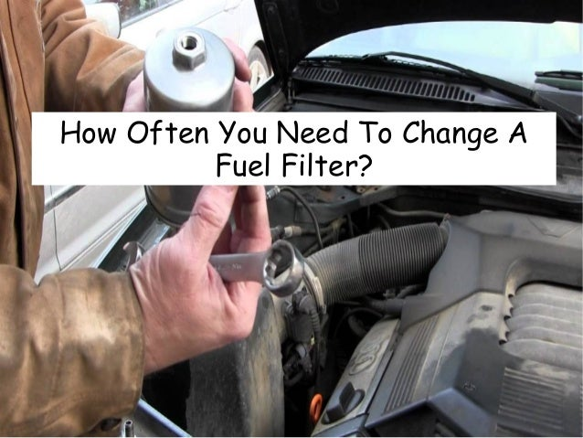 How Often You Need To Change a Fuel Filter | Why Change Fuel Filter |  | SlideShare