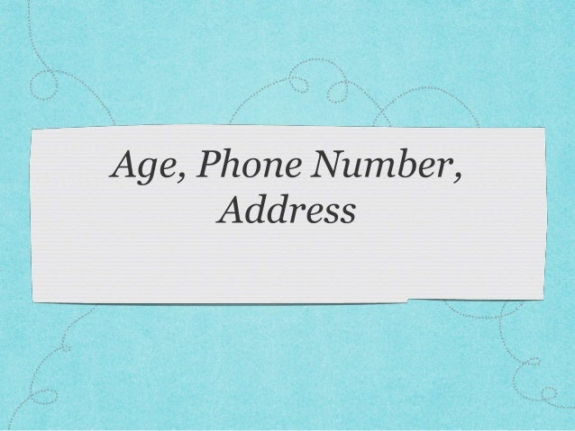 How old are you what's your phone number and address