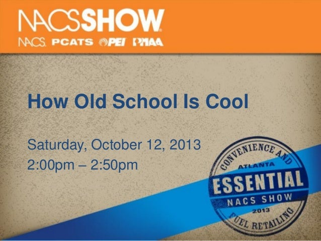 How Old School Is Cool Saturday, October 12, 2013 2:00pm – 2:50pm