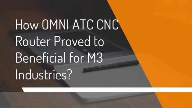 How OMNI ATC CNC Router Proved to Beneficial for M3 Industries?