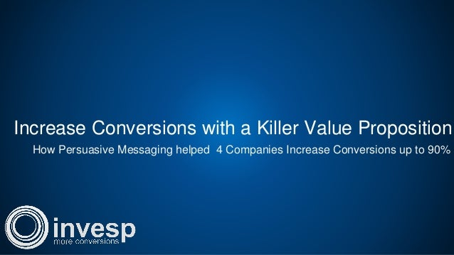 Increase Conversions with a Killer Value Proposition How Persuasive Messaging helped 4 Companies Increase Conversions up t...