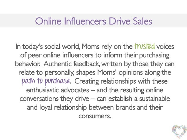 Online Influencers Drive Sales !In todays social world, Moms rely on the trusted voicesof peer online influencers to inform ...