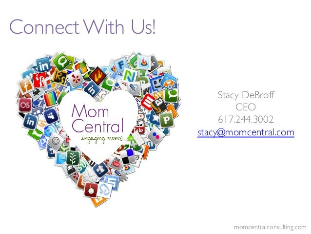 Stacy DeBroff!CEO!617.244.3002!stacy@momcentral.com!!!Connect With Us!!momcentralconsulting.com!
