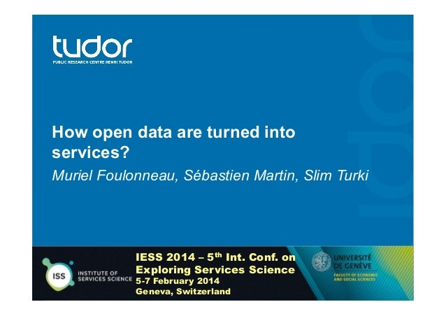 How open data are turned into services? Muriel Foulonneau, Sébastien Martin, Slim Turki  IESS 2014 – 5th Int. Conf. on Exp...