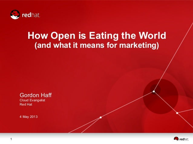 1How Open is Eating the World(and what it means for marketing)Gordon HaffCloud EvangelistRed Hat4 May 2013