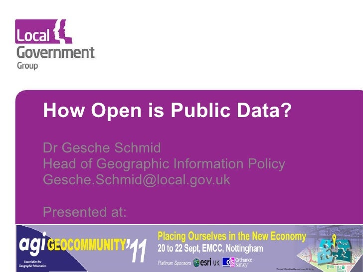 How Open is Public Data?  Dr Gesche Schmid Head of Geographic Information Policy [email_address] Presented at: