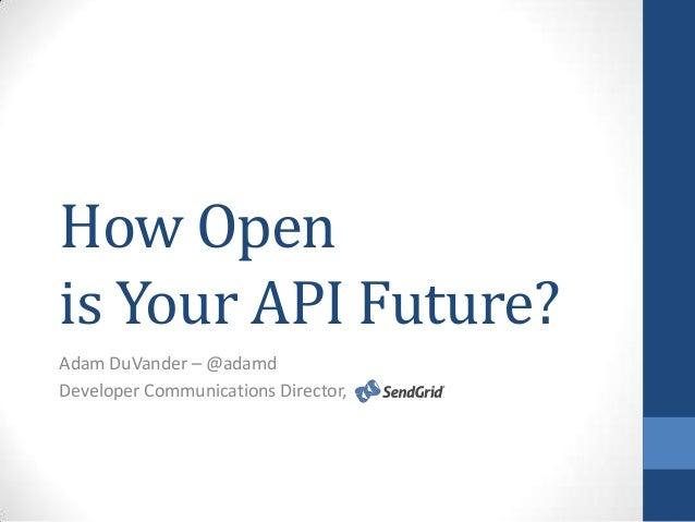 How Open is Your API Future? Adam DuVander – @adamd Developer Communications Director,