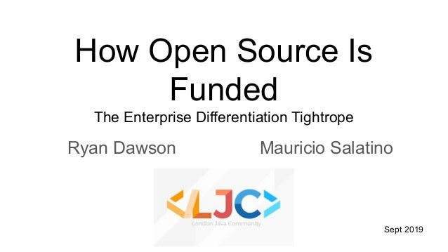 How Open Source Is Funded The Enterprise Differentiation Tightrope Ryan Dawson Mauricio Salatino Sept 2019
