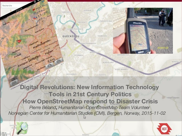 Digital Revolutions: New Information Technology Tools in 21st Century Politics How OpenStreetMap respond to Disaster Crisi...