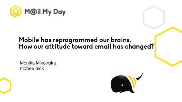 Mobile has reprogrammed our brains. How our attitude toward email has changed? Monika Mikowska mobee dick