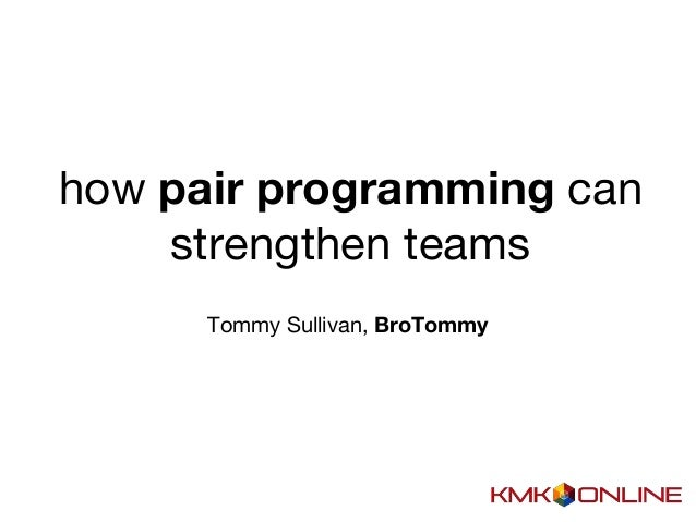 how pair programming can strengthen teams Tommy Sullivan, BroTommy
