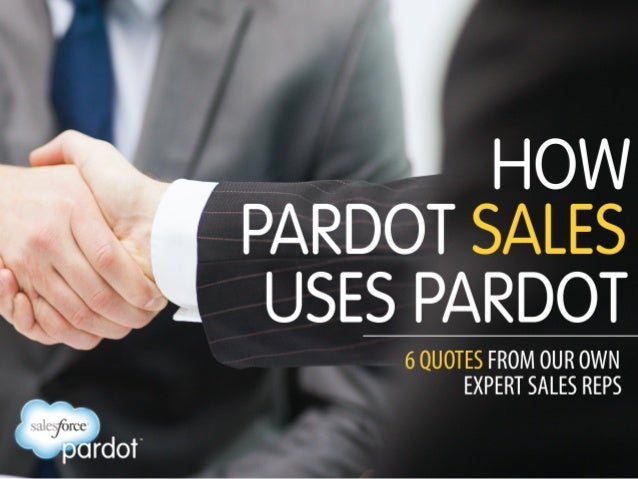 How Pardot Sales Uses Pardot: 6 Quotes from Our Own Sales Reps