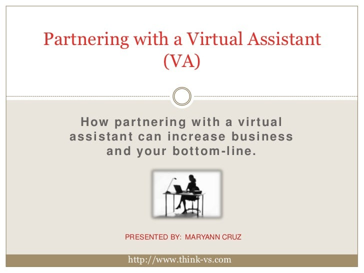 Partnering with a Virtual Assistant (VA)<br />How partnering with a virtual assistant can increase business and your botto...