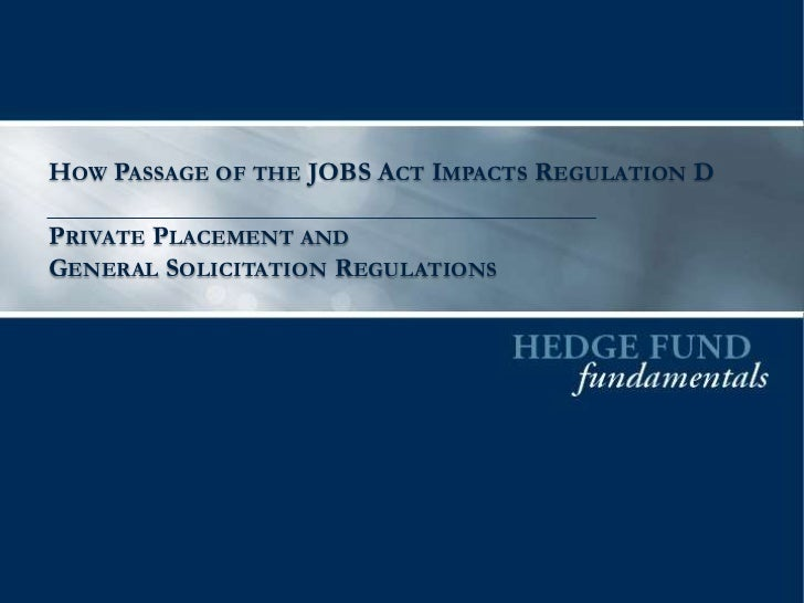HOW PASSAGE OF THE JOBS ACT IMPACTS REGULATION DPRIVATE PLACEMENT ANDGENERAL SOLICITATION REGULATIONS