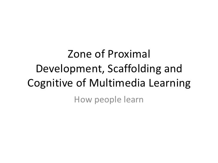 Zone of Proximal Development, Scaffolding and Cognitive of Multimedia Learning <br />How people learn<br />