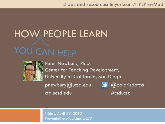 slides and resources: tinyurl.com/HPLPrevMedHOW PEOPLE LEARN     Peter Newbury, Ph.D.     Center for Teaching Development,...
