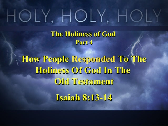 The Holiness of GodThe Holiness of God Part 4Part 4 How PeopleHow People RespondedResponded To TheTo The Holiness Of God I...
