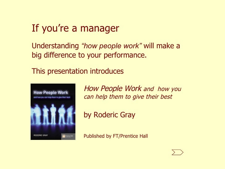 If you're a manager This presentation introduces  How People Work  and  how you can help them to give their best by Roderi...