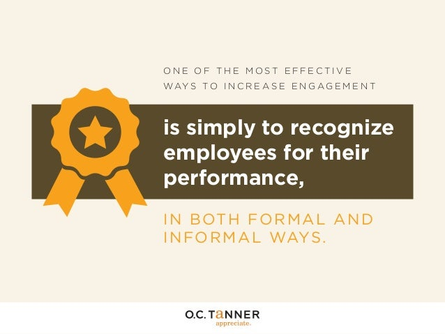 ONE OF THE MOST EFFECTIVE W AY S T O I N C R E A S E E N G A G E M E N T  is simply to recognize employees for their perfo...