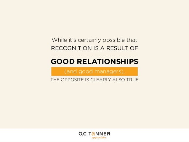 While it's certainly possible that RECOGNITION IS A RESULT OF  GOOD RELATIONSHIPS (and good managers), THE OPPOSITE IS CLE...