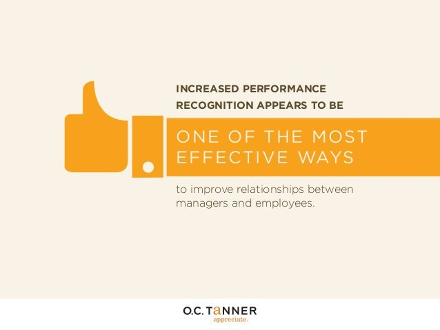 INCREASED PERFORMANCE RECOGNITION APPEARS TO BE  ONE OF THE MOST EFFECTIVE WAYS to improve relationships between managers ...
