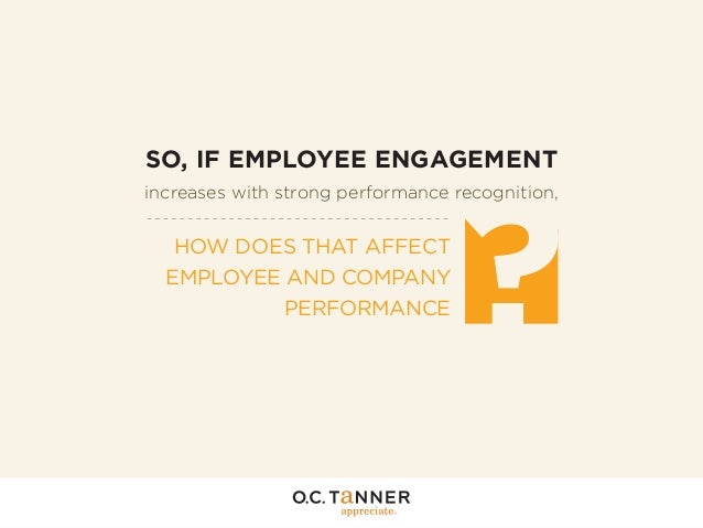 SO, IF EMPLOYEE ENGAGEMENT  ?  increases with strong performance recognition,  HOW DOES THAT AFFECT EMPLOYEE AND COMPANY P...