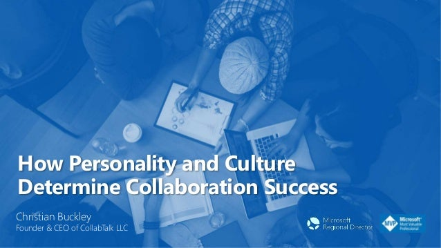 How Personality and Culture Determine Collaboration Success Christian Buckley Founder & CEO of CollabTalk LLC