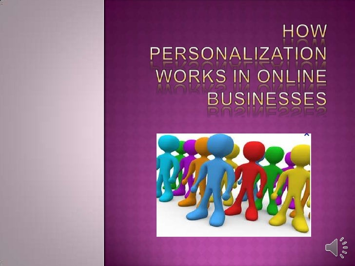 In the world of internetbusiness, personalization is one of thecommon methods nowbeing practiced in orderto target one's p...