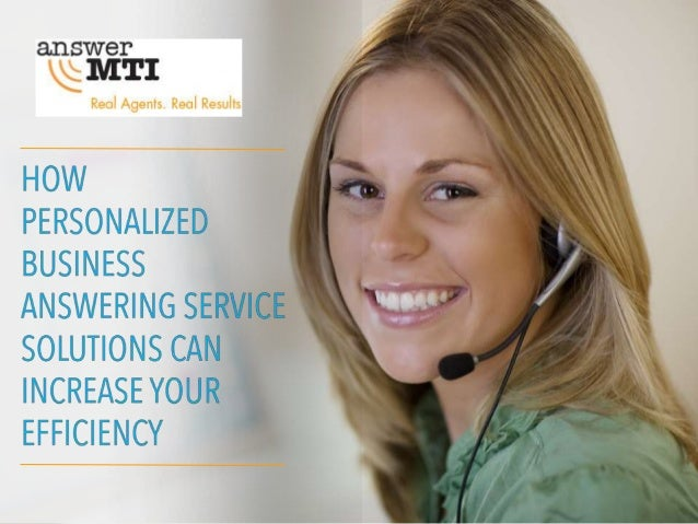 • A business answering service is a system of live representatives that will answer calls for your company. • AnswerMTI ca...