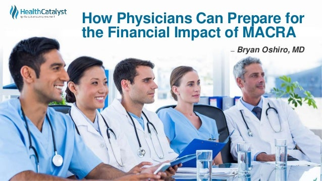 How Physicians Can Prepare for the Financial Impact of MACRA ̶ Bryan Oshiro, MD
