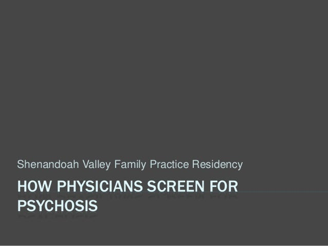 HOW PHYSICIANS SCREEN FOR PSYCHOSIS Shenandoah Valley Family Practice Residency
