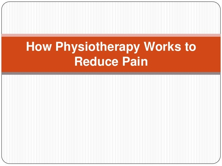 How Physiotherapy Works to      Reduce Pain